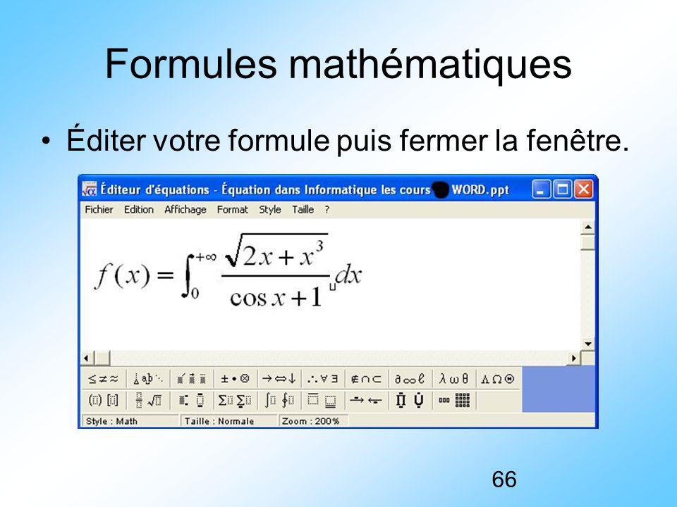 66 Formules mathématiques Éditer votre formule puis fermer la fenêtre.