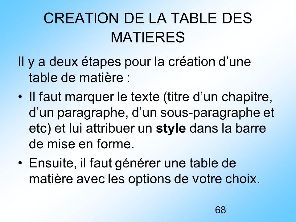 68 CREATION DE LA TABLE DES MATIERES Il y a deux étapes pour la création d'une table de matière : Il faut marquer le texte (titre d'un chapitre, d'un