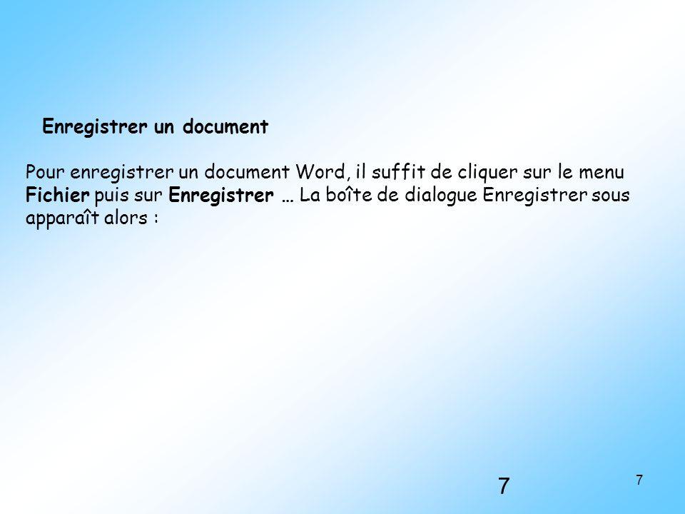 7 7 Enregistrer un document Pour enregistrer un document Word, il suffit de cliquer sur le menu Fichier puis sur Enregistrer … La boîte de dialogue En