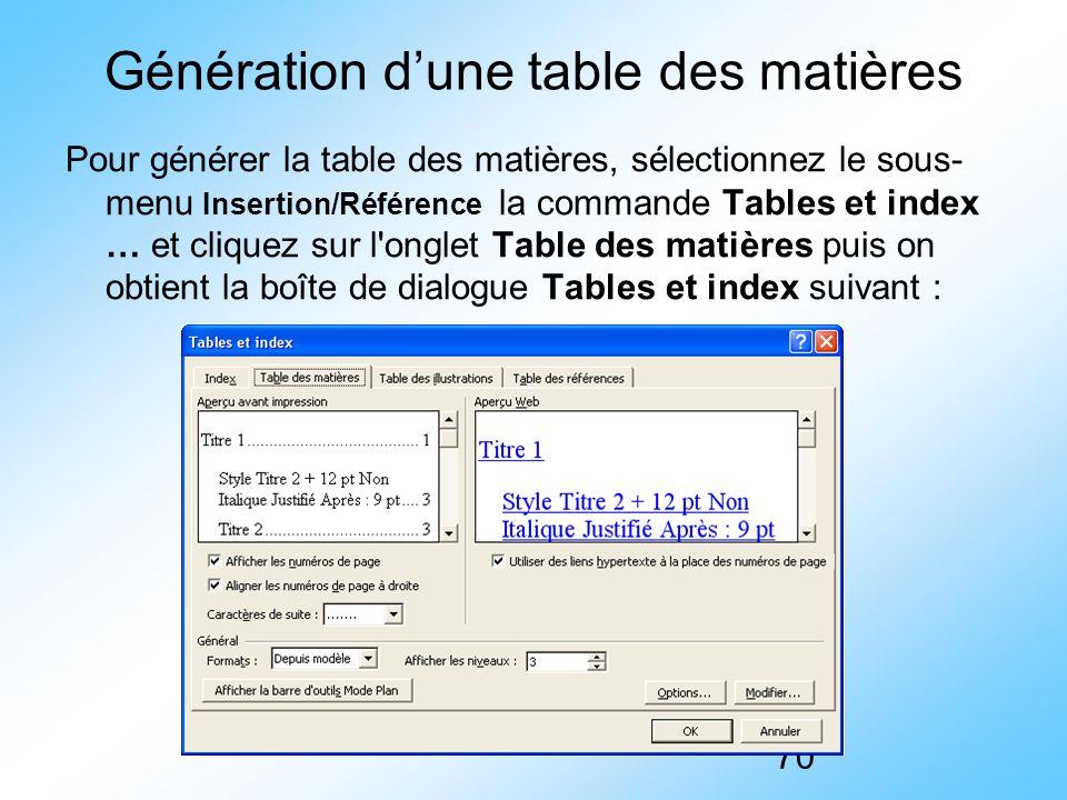70 Génération d'une table des matières Pour générer la table des matières, sélectionnez le sous- menu Insertion/Référence la commande Tables et index