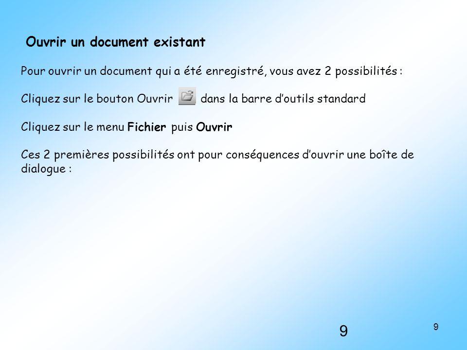 9 9 Ouvrir un document existant Pour ouvrir un document qui a été enregistré, vous avez 2 possibilités : Cliquez sur le bouton Ouvrir dans la barre d'