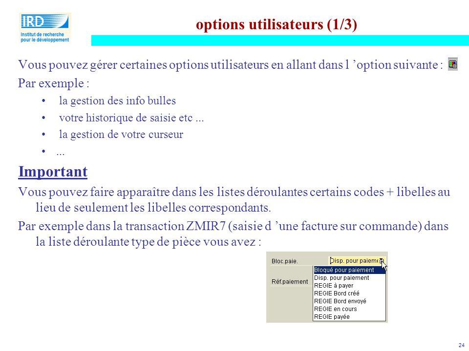 24 options utilisateurs (1/3) Vous pouvez gérer certaines options utilisateurs en allant dans l 'option suivante : Par exemple : la gestion des info b
