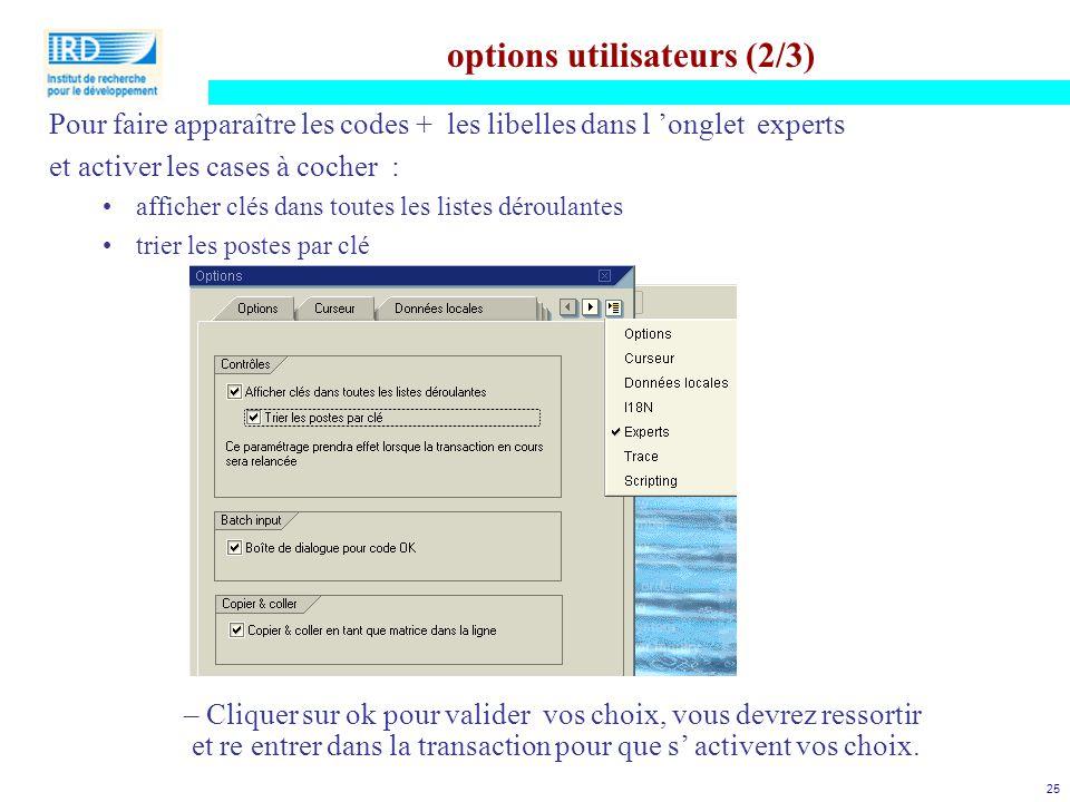 25 options utilisateurs (2/3) Pour faire apparaître les codes + les libelles dans l 'onglet experts et activer les cases à cocher : afficher clés dans