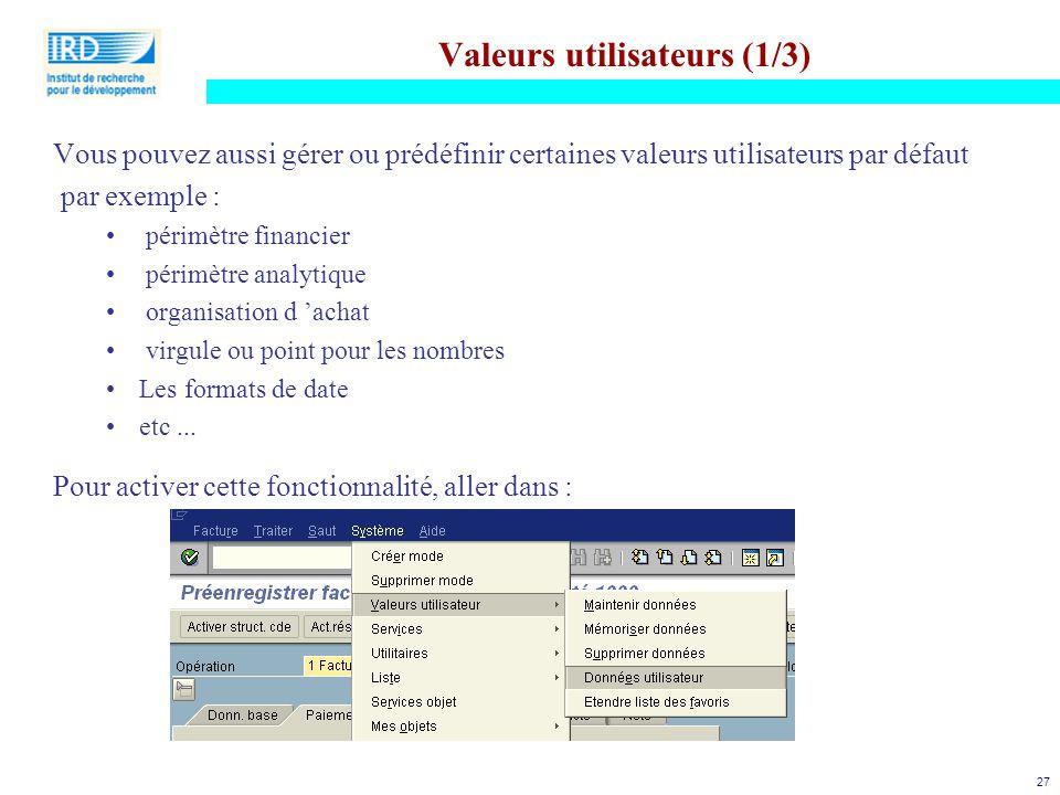 27 Valeurs utilisateurs (1/3) Vous pouvez aussi gérer ou prédéfinir certaines valeurs utilisateurs par défaut par exemple : périmètre financier périmè