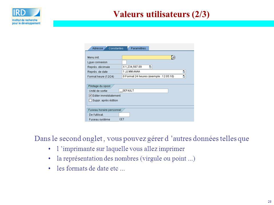28 Valeurs utilisateurs (2/3) Dans le second onglet, vous pouvez gérer d 'autres données telles que l 'imprimante sur laquelle vous allez imprimer la