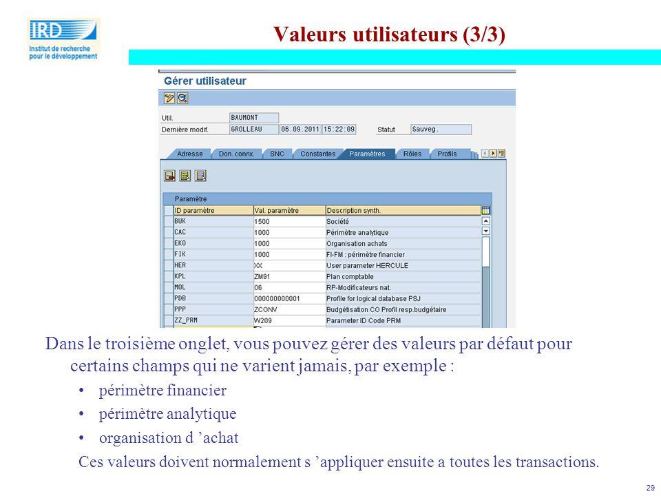 29 Valeurs utilisateurs (3/3) Dans le troisième onglet, vous pouvez gérer des valeurs par défaut pour certains champs qui ne varient jamais, par exemp