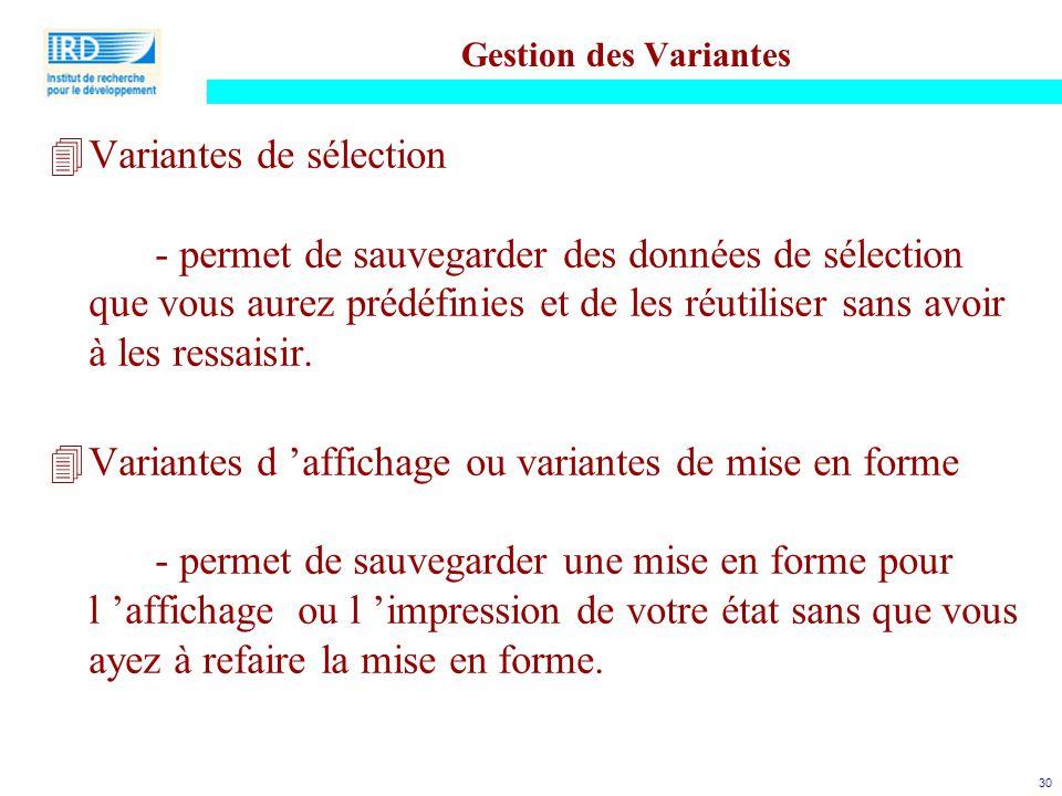 30 Gestion des Variantes 4Variantes de sélection - permet de sauvegarder des données de sélection que vous aurez prédéfinies et de les réutiliser sans