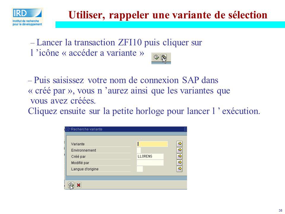 35 Utiliser, rappeler une variante de sélection – Lancer la transaction ZFI10 puis cliquer sur l 'icône « accéder a variante » – Puis saisissez votre