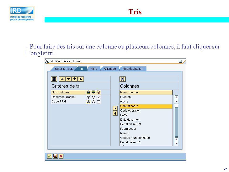 42 Tris – Pour faire des tris sur une colonne ou plusieurs colonnes, il faut cliquer sur l 'onglet tri :