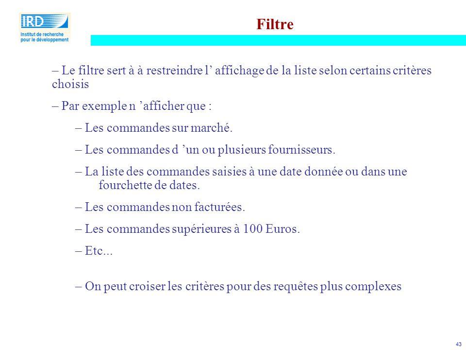 43 Filtre – Le filtre sert à à restreindre l' affichage de la liste selon certains critères choisis – Par exemple n 'afficher que : – Les commandes su