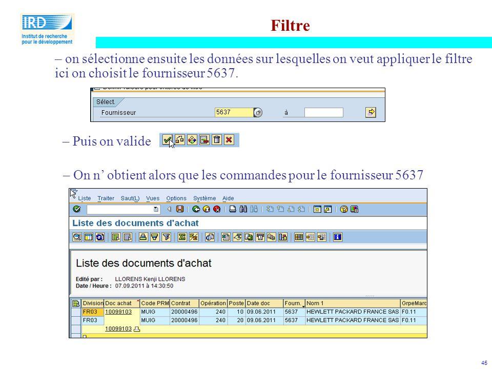 45 Filtre – on sélectionne ensuite les données sur lesquelles on veut appliquer le filtre ici on choisit le fournisseur 5637. – Puis on valide – On n'