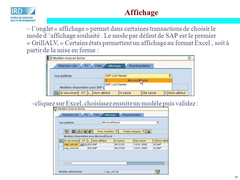 46 Affichage – l'onglet « affichage » permet dans certaines transactions de choisir le mode d 'affichage souhaité. Le mode par défaut de SAP est le pr