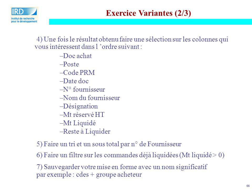 55 Exercice Variantes (2/3) 4) Une fois le résultat obtenu faire une sélection sur les colonnes qui vous intéressent dans l 'ordre suivant : –Doc acha