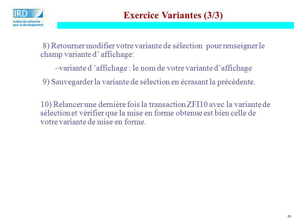 56 Exercice Variantes (3/3) 8) Retourner modifier votre variante de sélection pour renseigner le champ variante d' affichage: –variante d 'affichage :