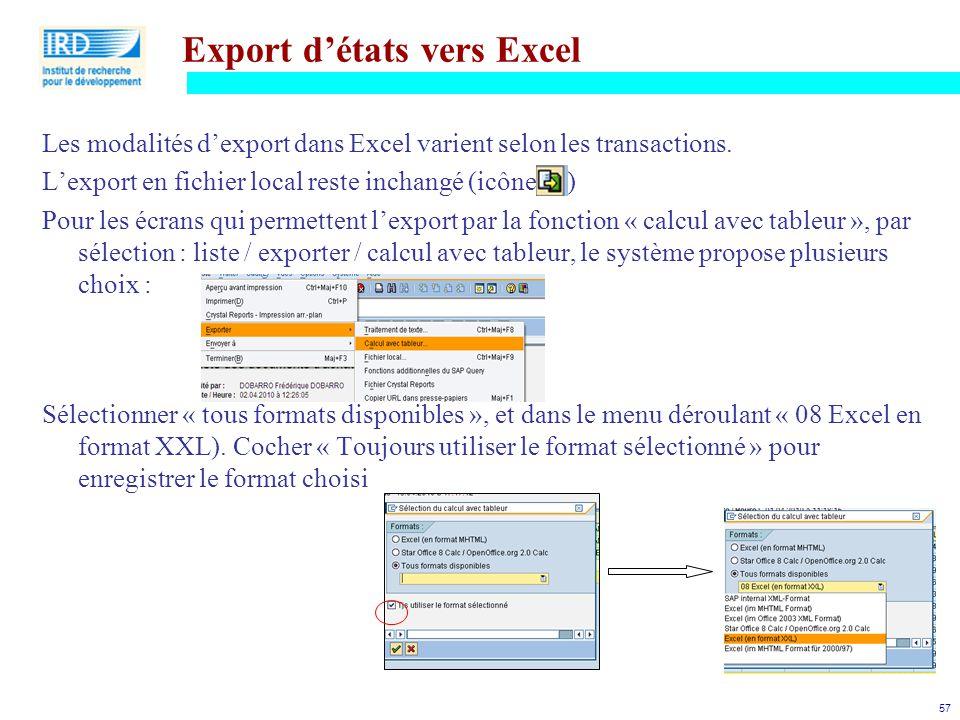 57 Export d'états vers Excel Les modalités d'export dans Excel varient selon les transactions. L'export en fichier local reste inchangé (icône ) Pour