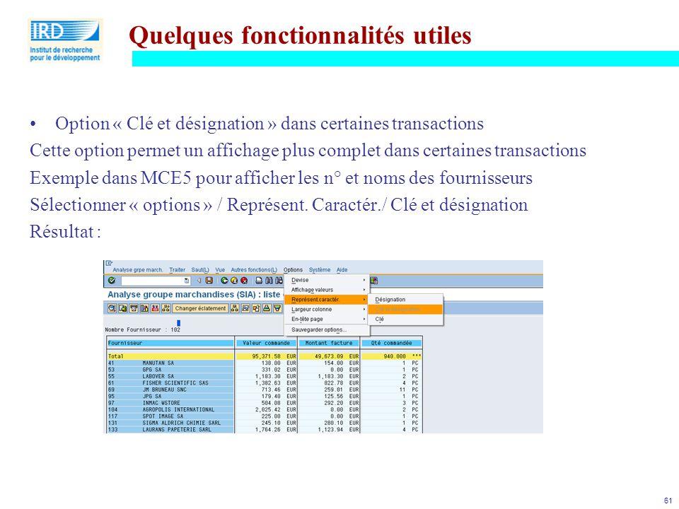 61 Quelques fonctionnalités utiles Option « Clé et désignation » dans certaines transactions Cette option permet un affichage plus complet dans certai