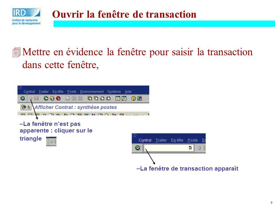 9 Ouvrir la fenêtre de transaction 4Mettre en évidence la fenêtre pour saisir la transaction dans cette fenêtre, –La fenêtre n'est pas apparente : cli
