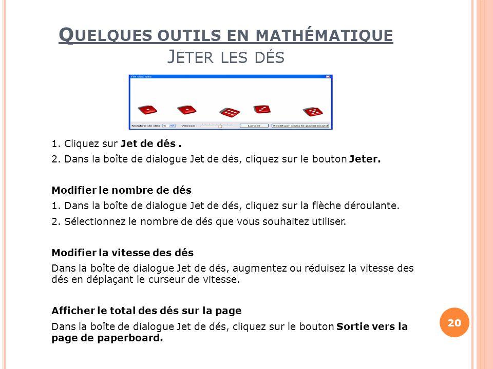 Q UELQUES OUTILS EN MATHÉMATIQUE J ETER LES DÉS 1. Cliquez sur Jet de dés. 2. Dans la boîte de dialogue Jet de dés, cliquez sur le bouton Jeter. Modif