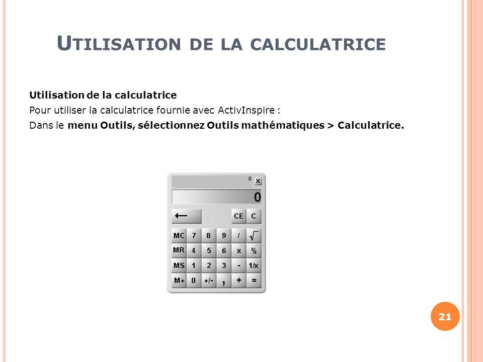 U TILISATION DE LA CALCULATRICE Utilisation de la calculatrice Pour utiliser la calculatrice fournie avec ActivInspire : Dans le menu Outils, sélectio