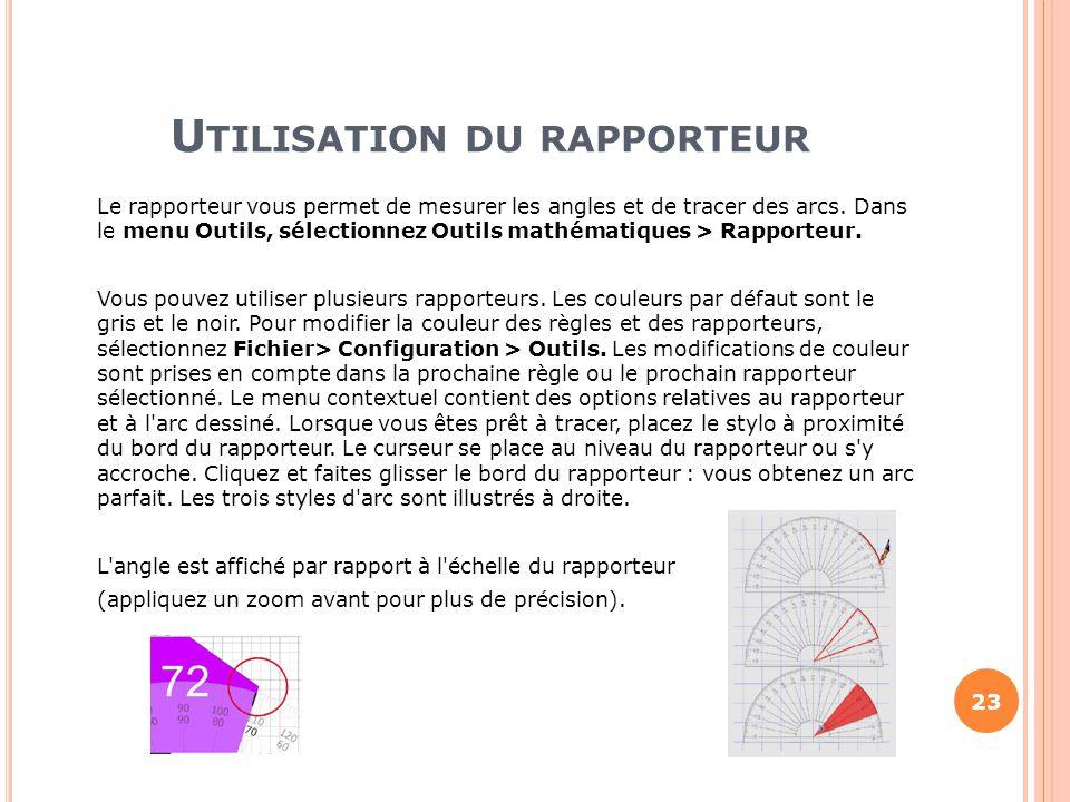 U TILISATION DU RAPPORTEUR Le rapporteur vous permet de mesurer les angles et de tracer des arcs. Dans le menu Outils, sélectionnez Outils mathématiqu