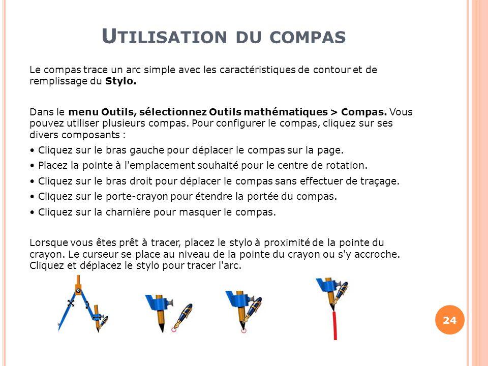 U TILISATION DU COMPAS 24 Le compas trace un arc simple avec les caractéristiques de contour et de remplissage du Stylo. Dans le menu Outils, sélectio