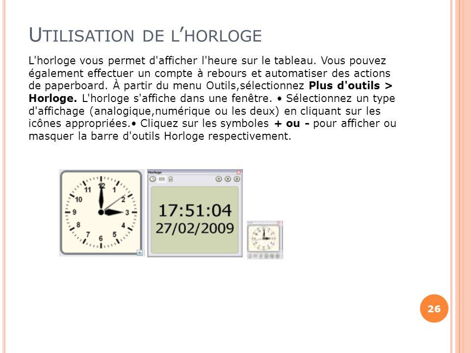 U TILISATION DE L ' HORLOGE L'horloge vous permet d'afficher l'heure sur le tableau. Vous pouvez également effectuer un compte à rebours et automatise