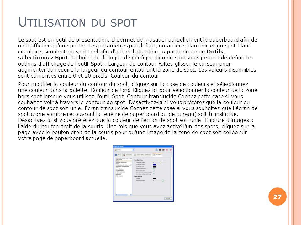 U TILISATION DU SPOT 27 Le spot est un outil de présentation. Il permet de masquer partiellement le paperboard afin de n'en afficher qu'une partie. Le
