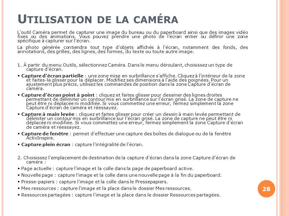 U TILISATION DE LA CAMÉRA L'outil Caméra permet de capturer une image du bureau ou du paperboard ainsi que des images vidéo fixes ou des animations. V