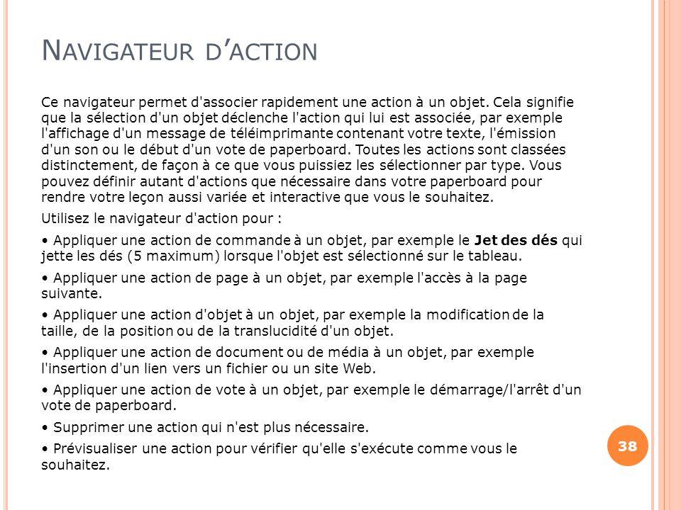 N AVIGATEUR D ' ACTION Ce navigateur permet d'associer rapidement une action à un objet. Cela signifie que la sélection d'un objet déclenche l'action