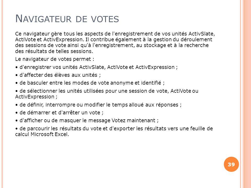 N AVIGATEUR DE VOTES Ce navigateur gère tous les aspects de l'enregistrement de vos unités ActivSlate, ActiVote et ActivExpression. Il contribue égale