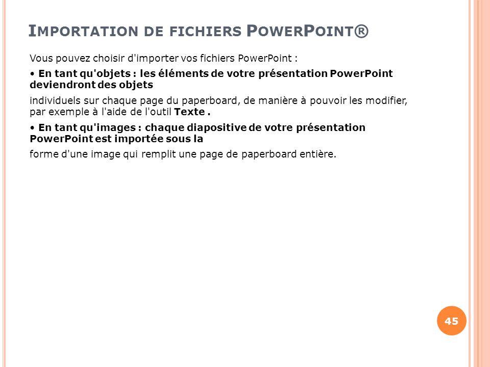 I MPORTATION DE FICHIERS P OWER P OINT ® Vous pouvez choisir d'importer vos fichiers PowerPoint : En tant qu'objets : les éléments de votre présentati