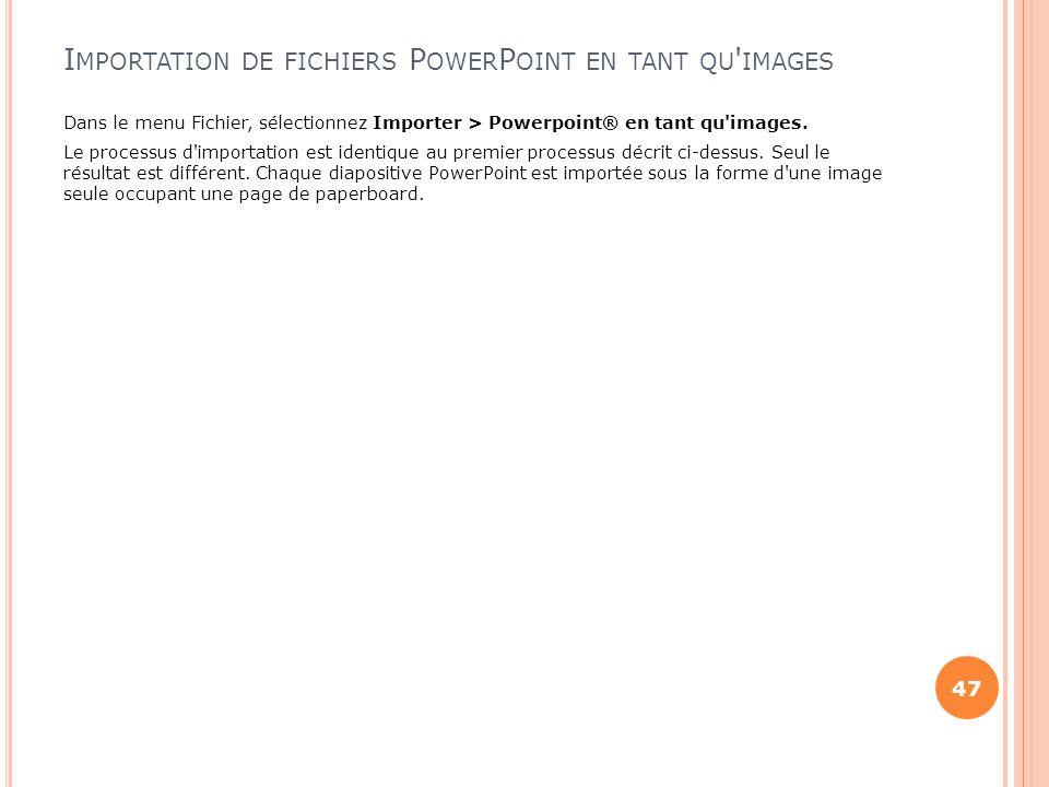 I MPORTATION DE FICHIERS P OWER P OINT EN TANT QU ' IMAGES Dans le menu Fichier, sélectionnez Importer > Powerpoint® en tant qu'images. Le processus d