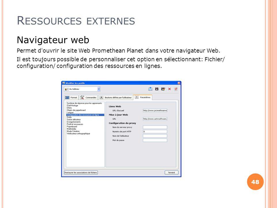 R ESSOURCES EXTERNES Navigateur web Permet d'ouvrir le site Web Promethean Planet dans votre navigateur Web. Il est toujours possible de personnaliser