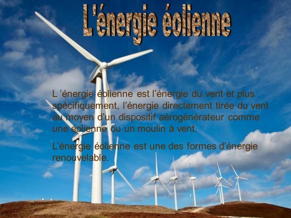 L 'énergie éolienne est l'énergie du vent et plus spécifiquement, l'énergie directement tirée du vent au moyen d'un dispositif aérogénérateur comme une éolienne ou un moulin à vent.