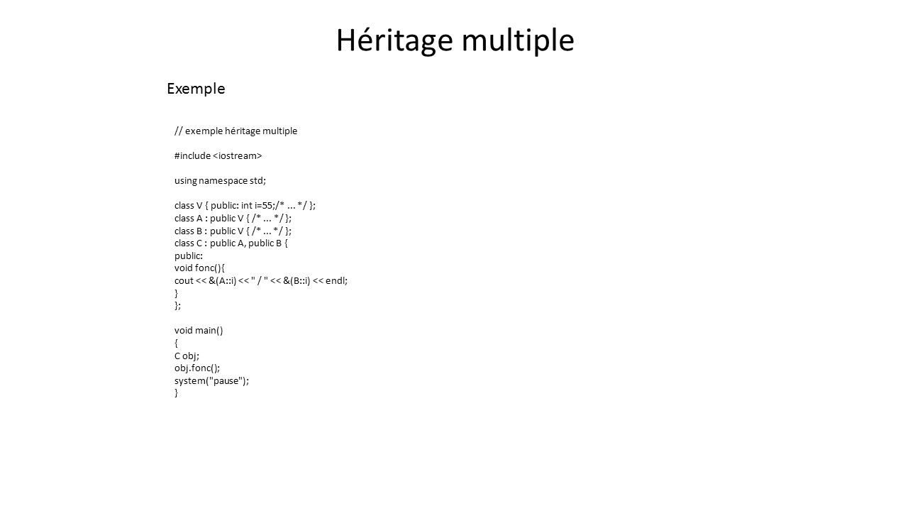 Héritage multiple Exemple // exemple héritage multiple #include using namespace std; class V { public: int i=55;/*...