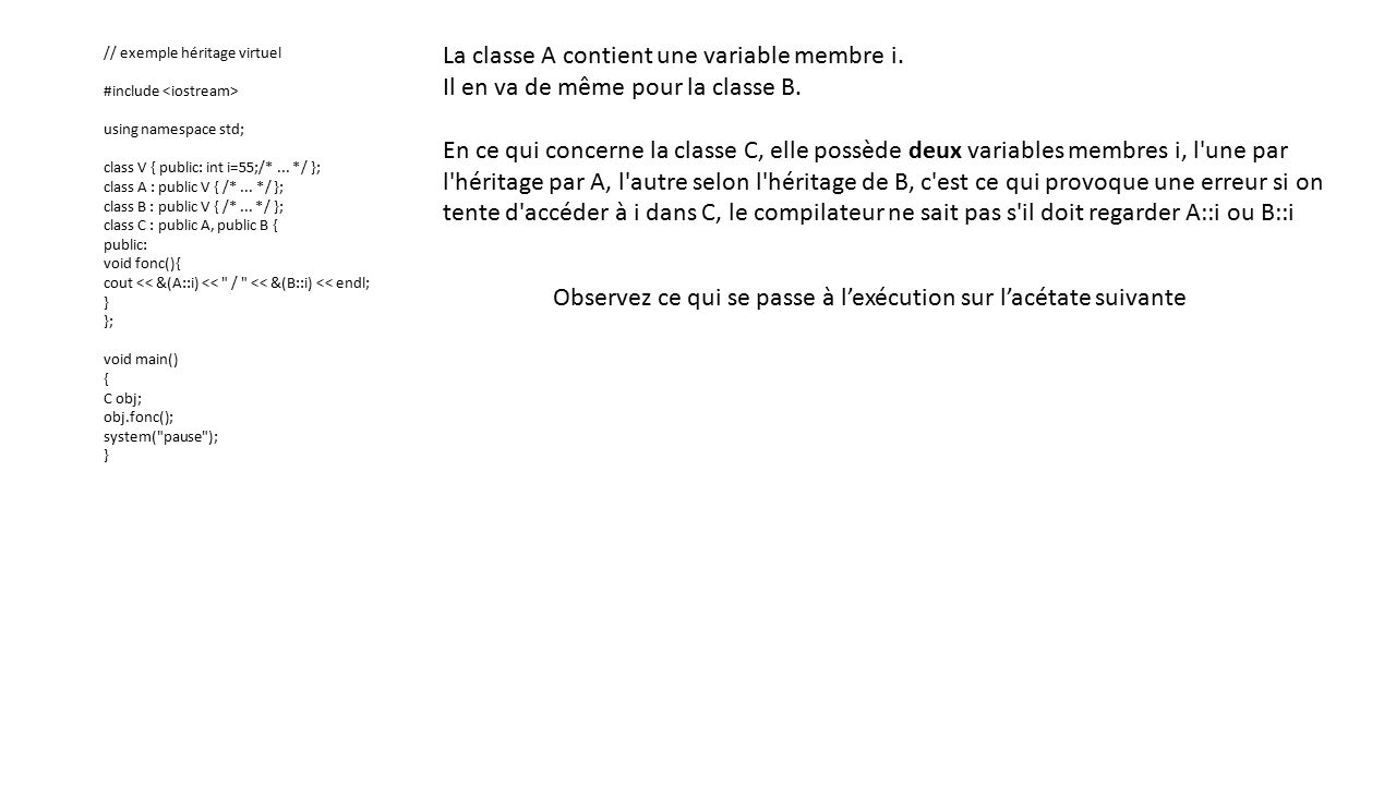 // exemple héritage virtuel #include using namespace std; class V { public: int i=55;/*...