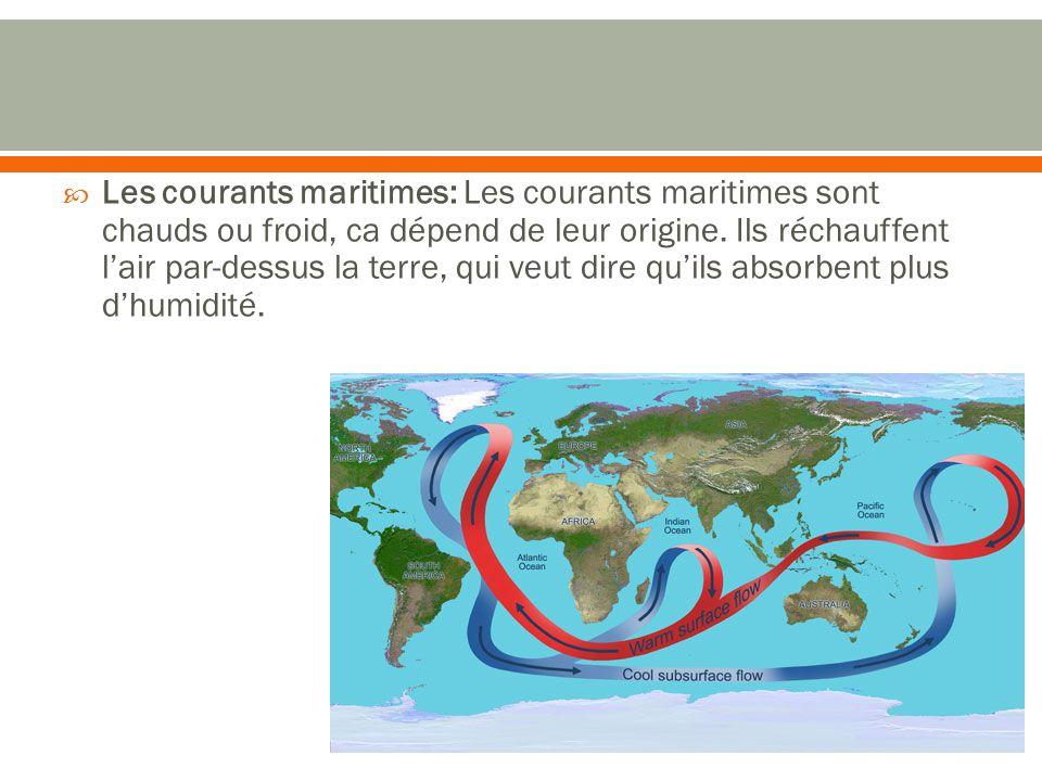  Les courants maritimes: Les courants maritimes sont chauds ou froid, ca dépend de leur origine.