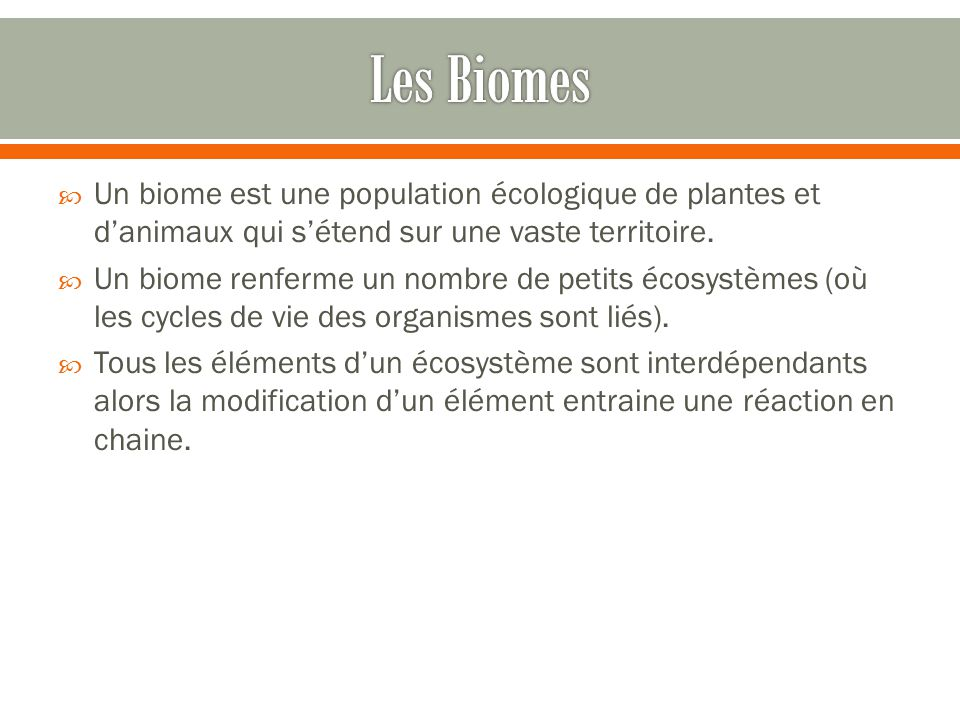  Un biome est une population écologique de plantes et d'animaux qui s'étend sur une vaste territoire.