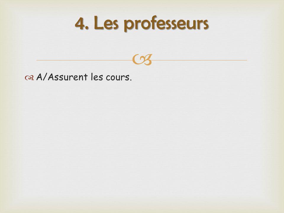   A/Assurent les cours. 4. Les professeurs