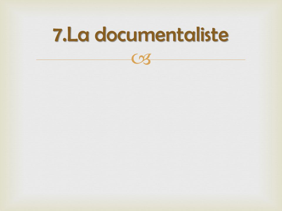  7.La documentaliste