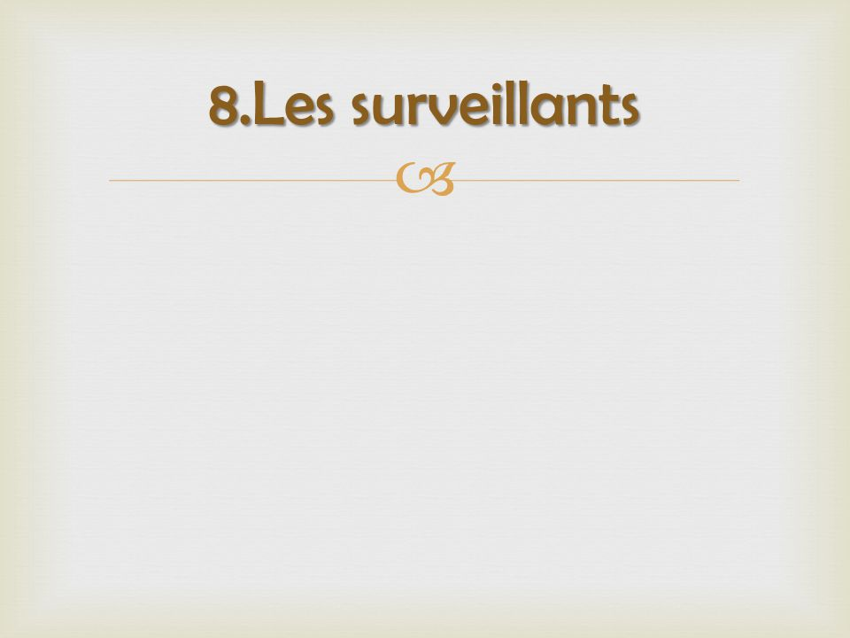  8.Les surveillants