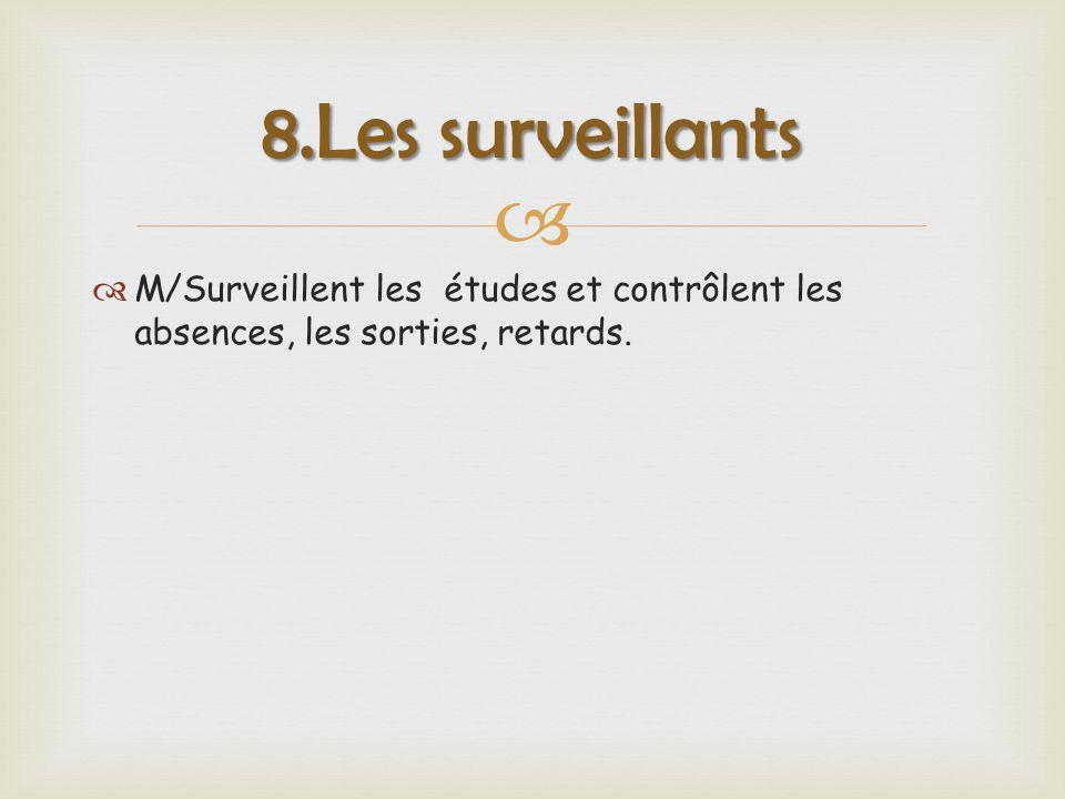   M/Surveillent les études et contrôlent les absences, les sorties, retards. 8.Les surveillants