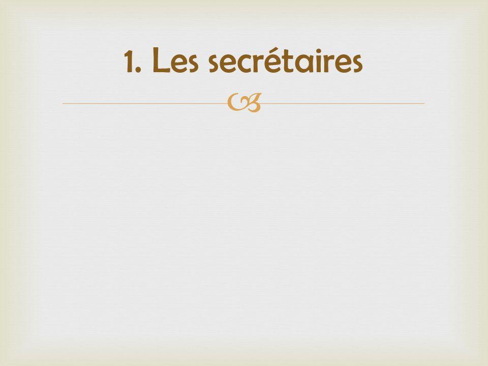 1. Les secrétaires