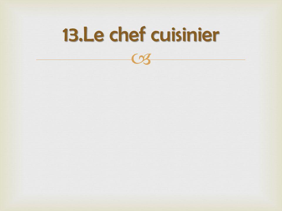  13.Le chef cuisinier