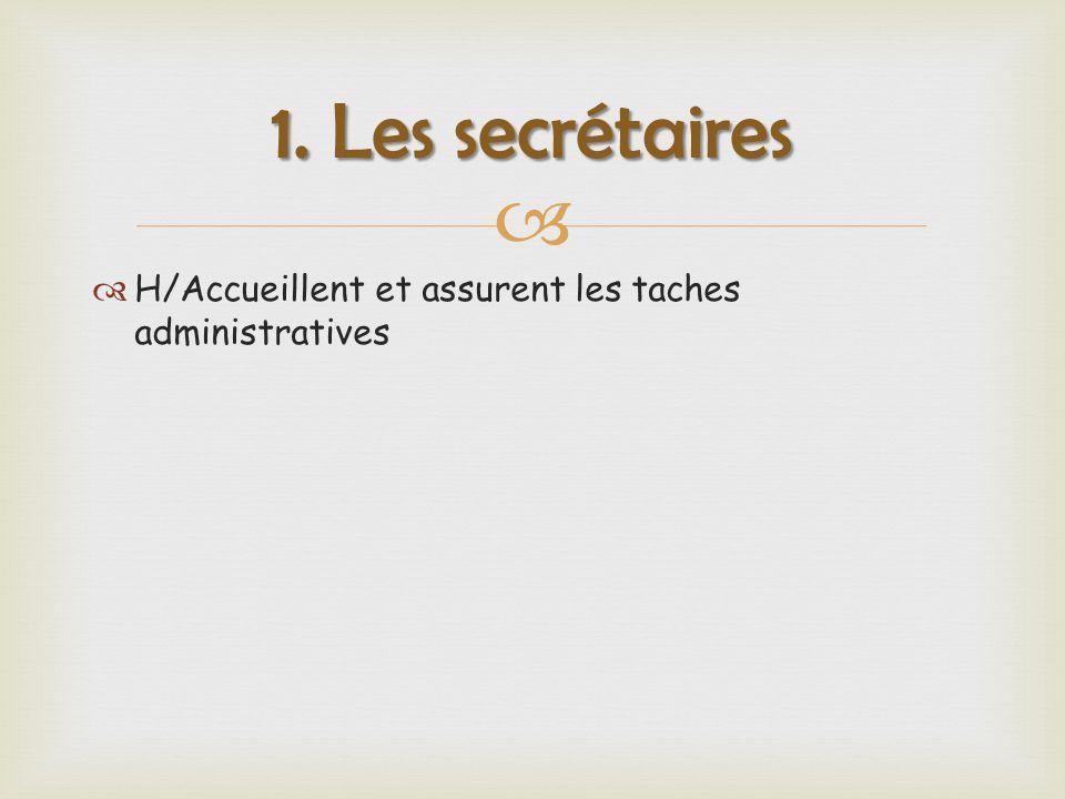   H/Accueillent et assurent les taches administratives 1. Les secrétaires