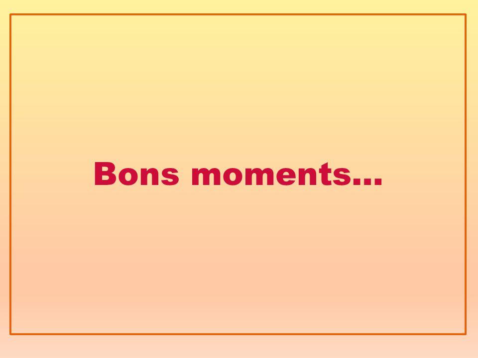 Bons moments…