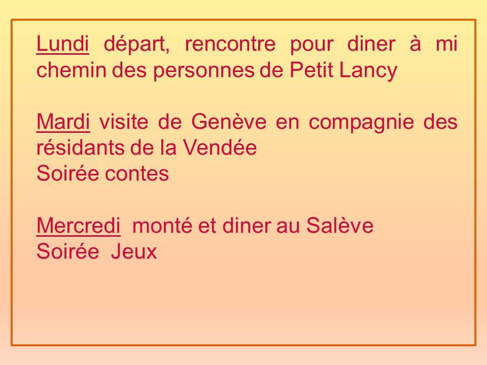 Lundi départ, rencontre pour diner à mi chemin des personnes de Petit Lancy Mardi visite de Genève en compagnie des résidants de la Vendée Soirée contes Mercredi monté et diner au Salève Soirée Jeux