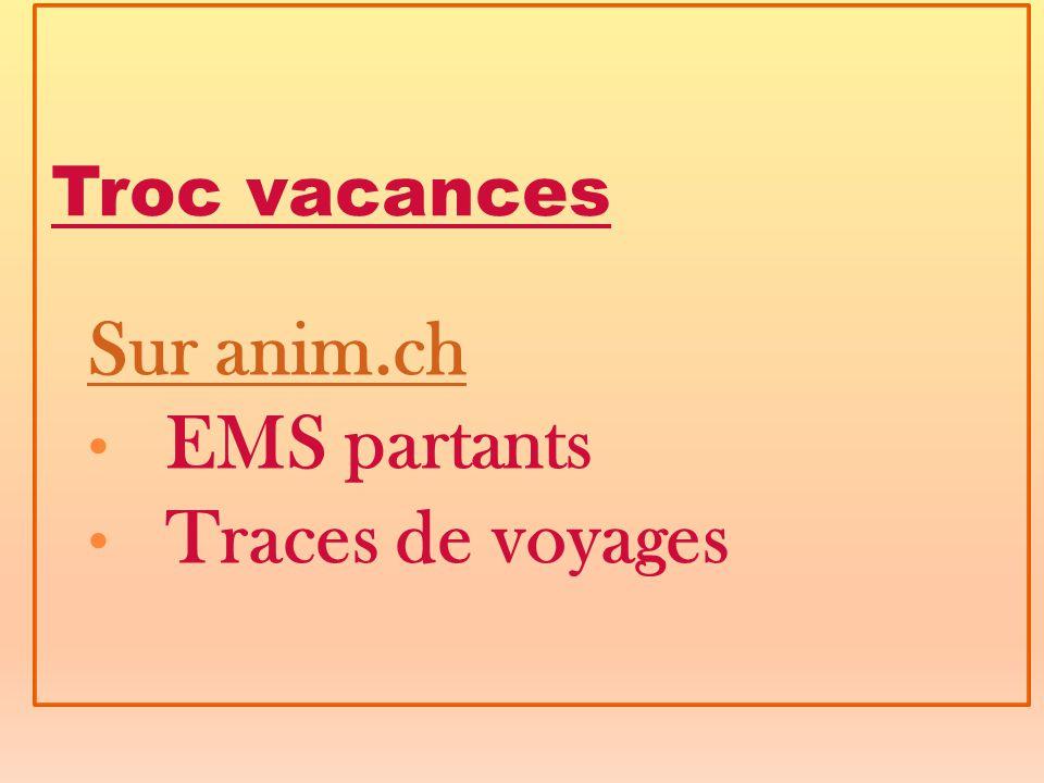 Troc vacances Sur anim.ch EMS partants Traces de voyages