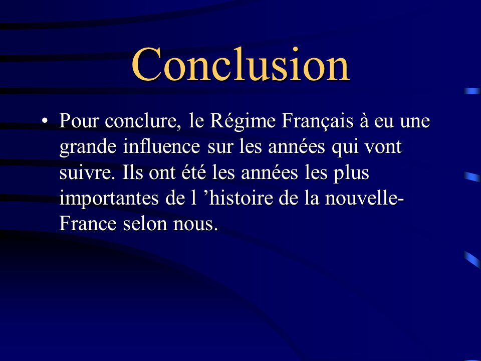 Conclusion Pour conclure, le Régime Français à eu une grande influence sur les années qui vont suivre.