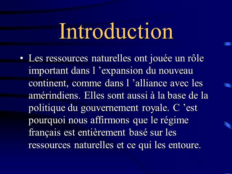 Introduction Les ressources naturelles ont jouée un rôle important dans l 'expansion du nouveau continent, comme dans l 'alliance avec les amérindiens.
